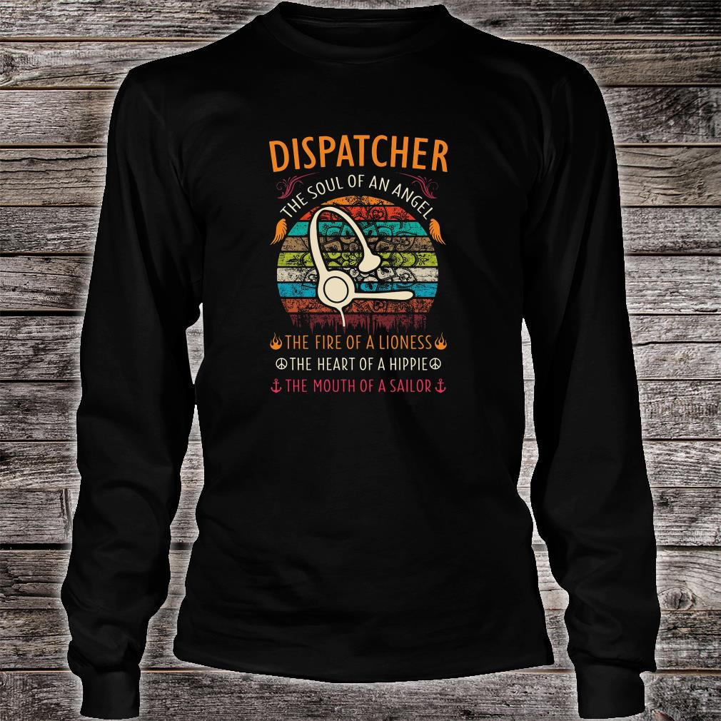 Dispatcher the soul of an angel the fire of a lioness the heart of a hippie shirt Long sleeved