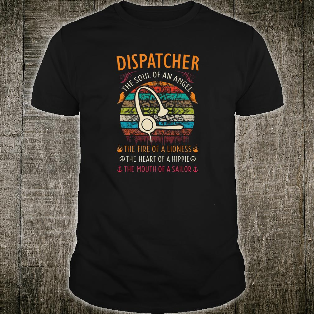 Dispatcher the soul of an angel the fire of a lioness the heart of a hippie shirt