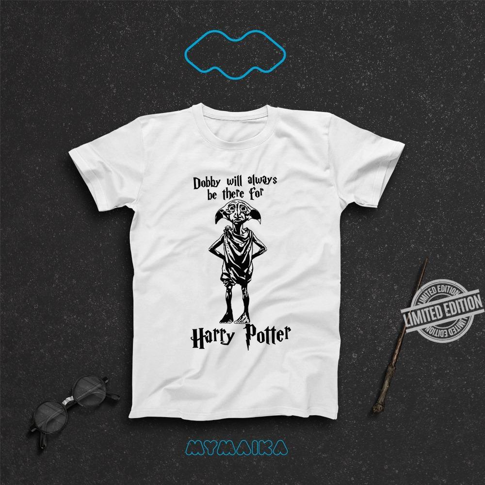 Dobby Will Always Be There For Harry Potter Shirt