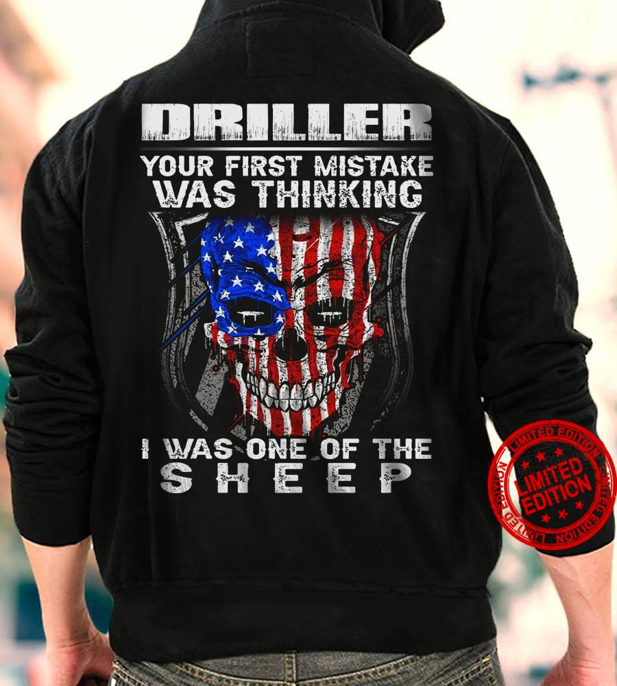 Driller Your First Mistake Was Thinking I Was One Of The Sheep Shirt