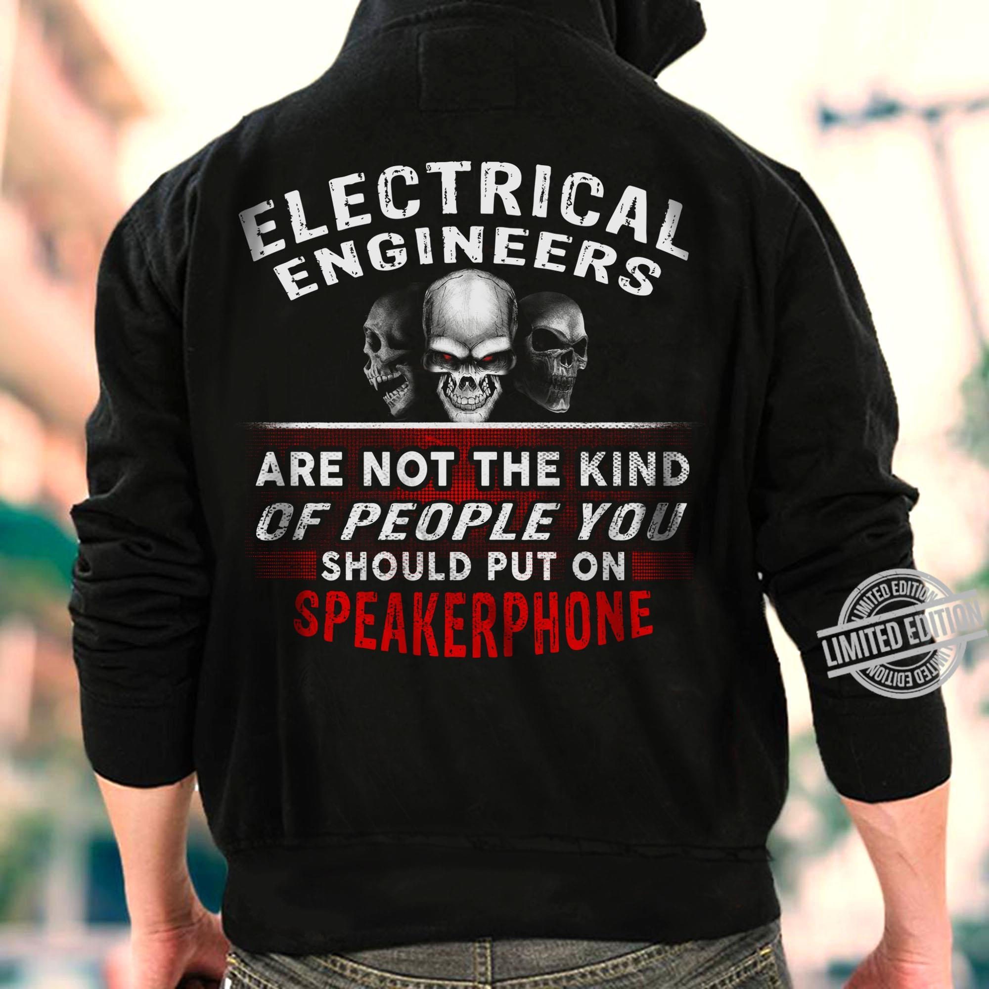 Electrical Engineers Are Not The Kind Should Put On Speakphone Shirt