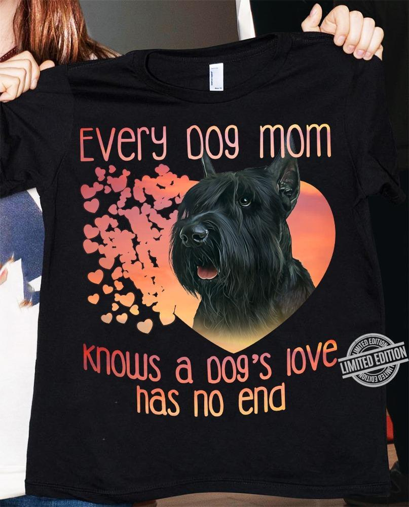 Every Dog Mom Knows A Dog's Love Has No End Shirt