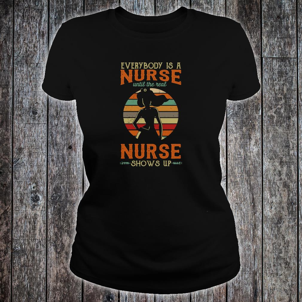 Everyone is a nurse until the real nurse shows up shirt ladies tee