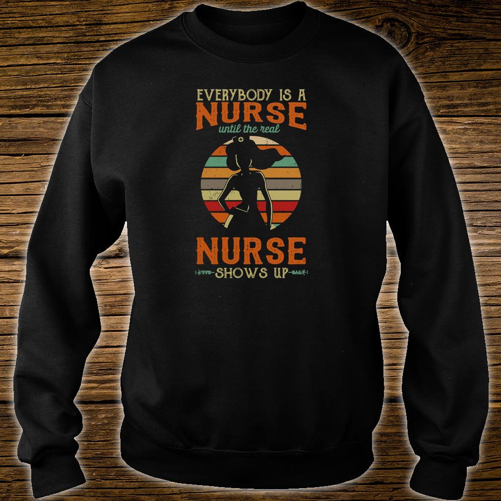 Everyone is a nurse until the real nurse shows up shirt sweater
