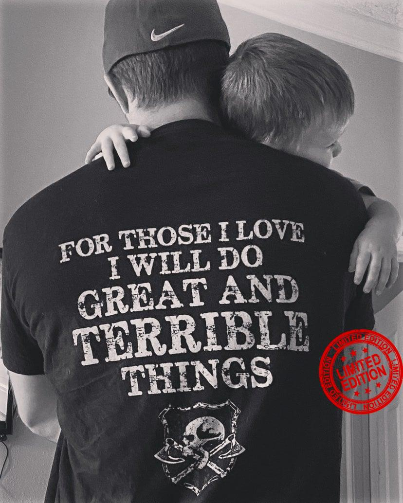 For Those I Love I Will Do Creat And Terrible Things Shirt