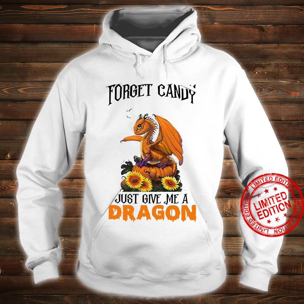 Forget Candy Just Give Me A Dragon Shirt hoodie