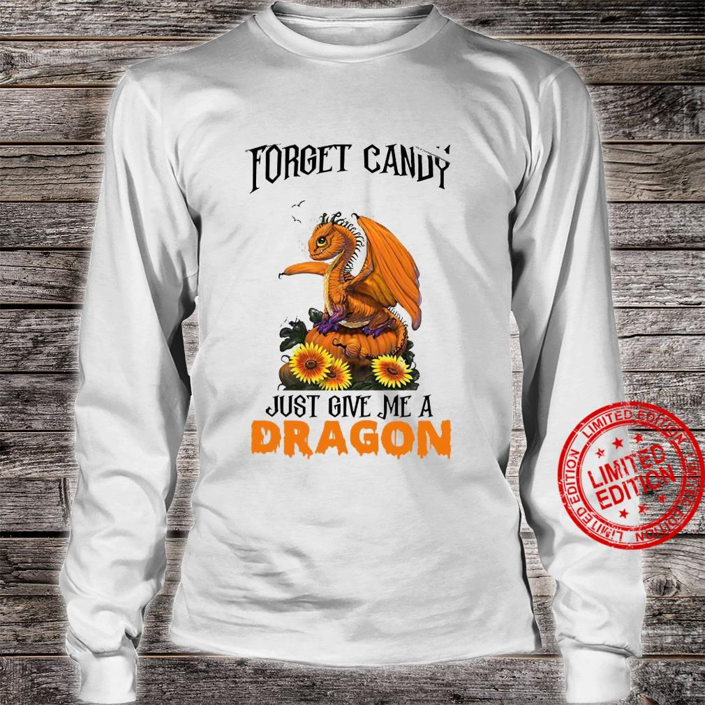 Forget Candy Just Give Me A Dragon Shirt long sleeved
