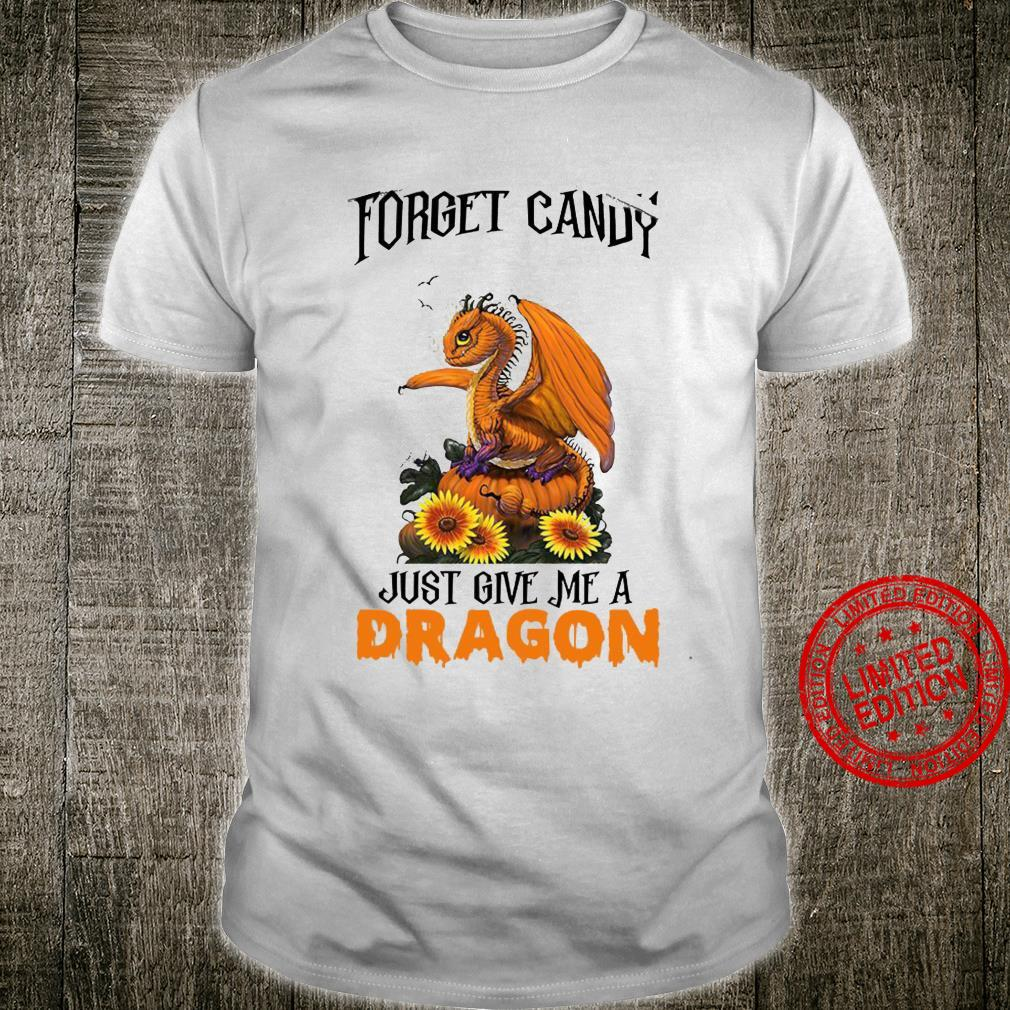 Forget Candy Just Give Me A Dragon Shirt unisex