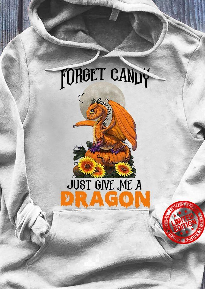 Forget Candy Just Give Me A Dragon Shirt