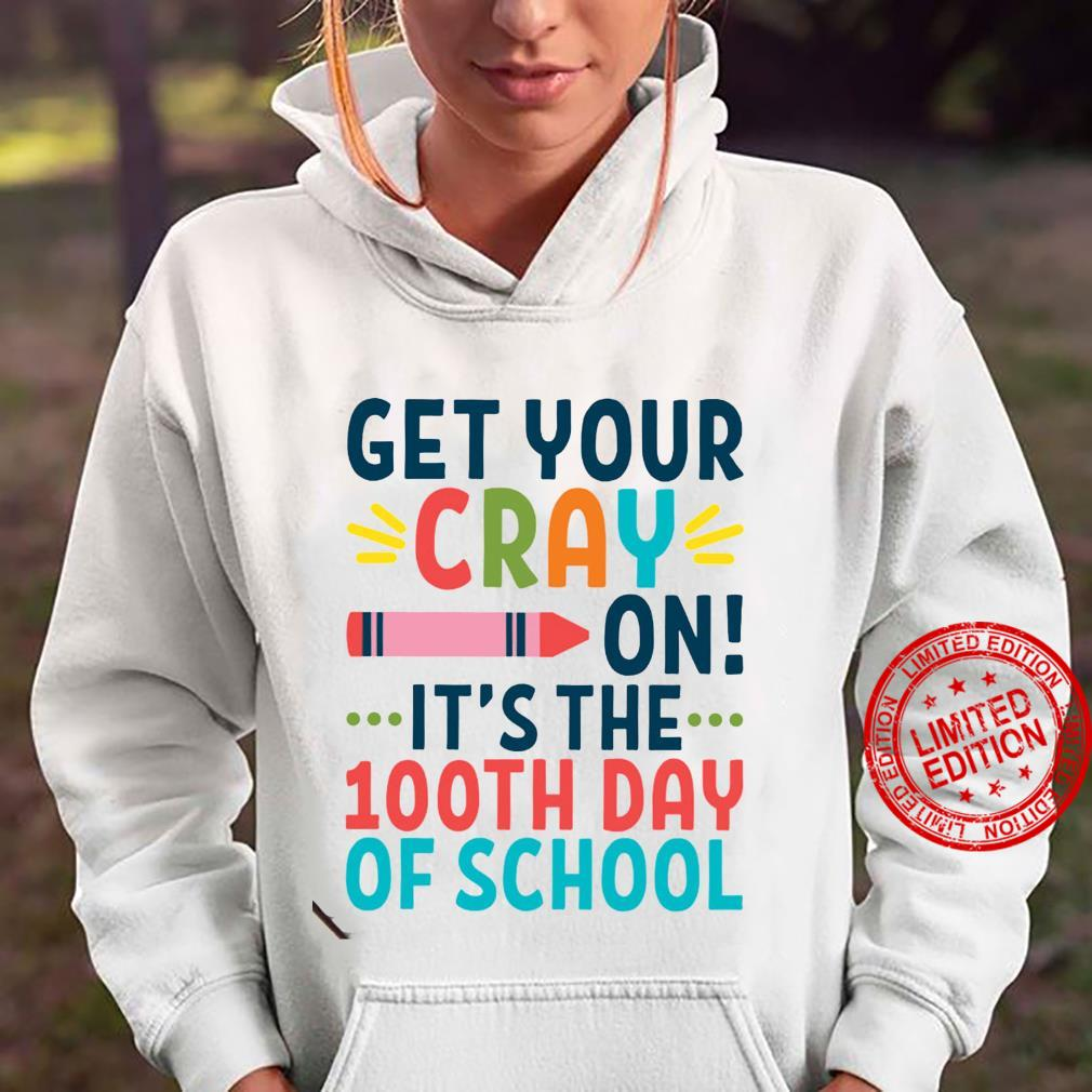 Get Your Cray On It's The 100th Day Of School Shirt hoodie