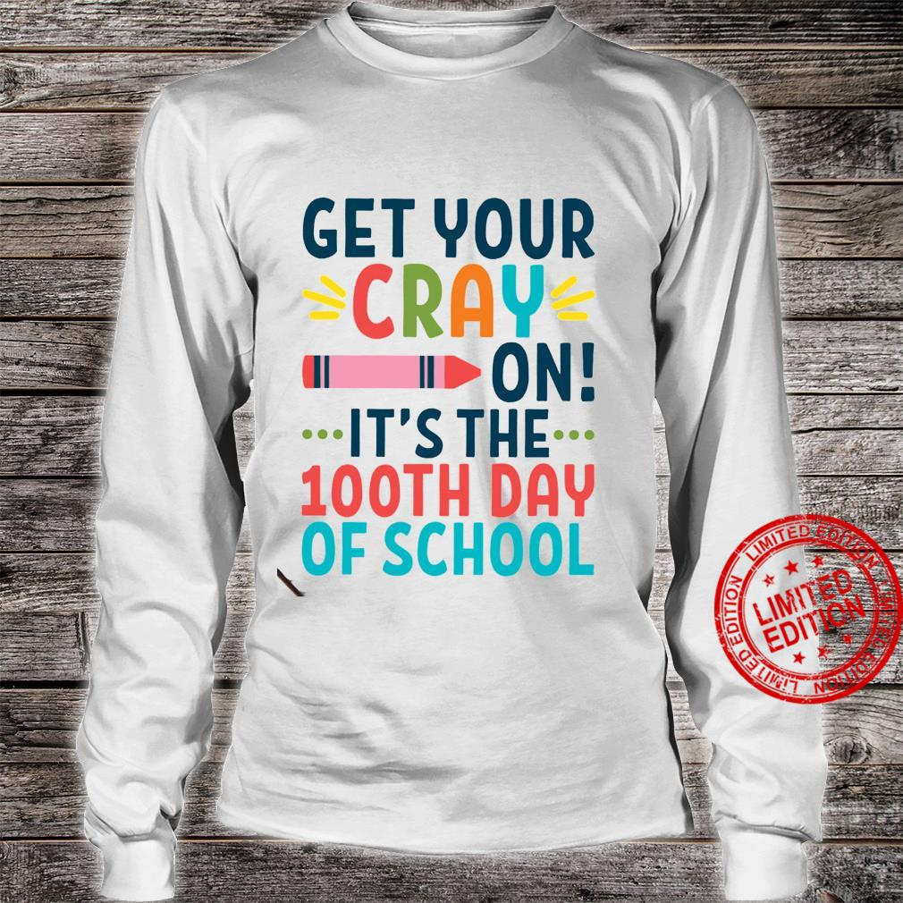 Get Your Cray On It's The 100th Day Of School Shirt long sleeved
