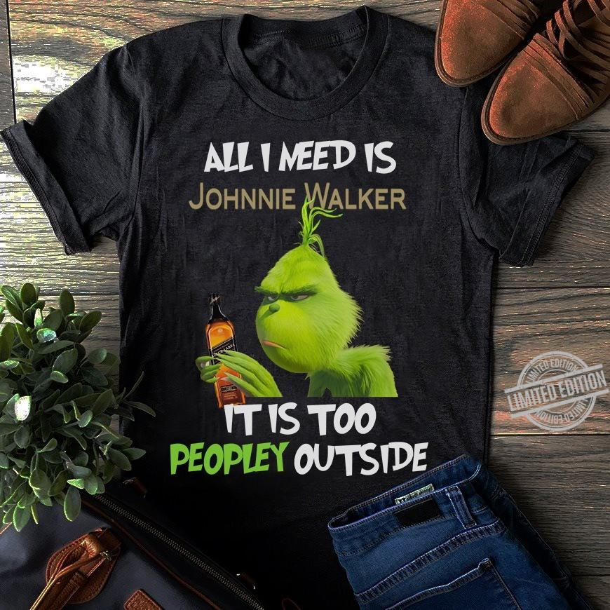 Grinch All I Need Is Johnnie Walker It Is Too Peopley Outside Shirt