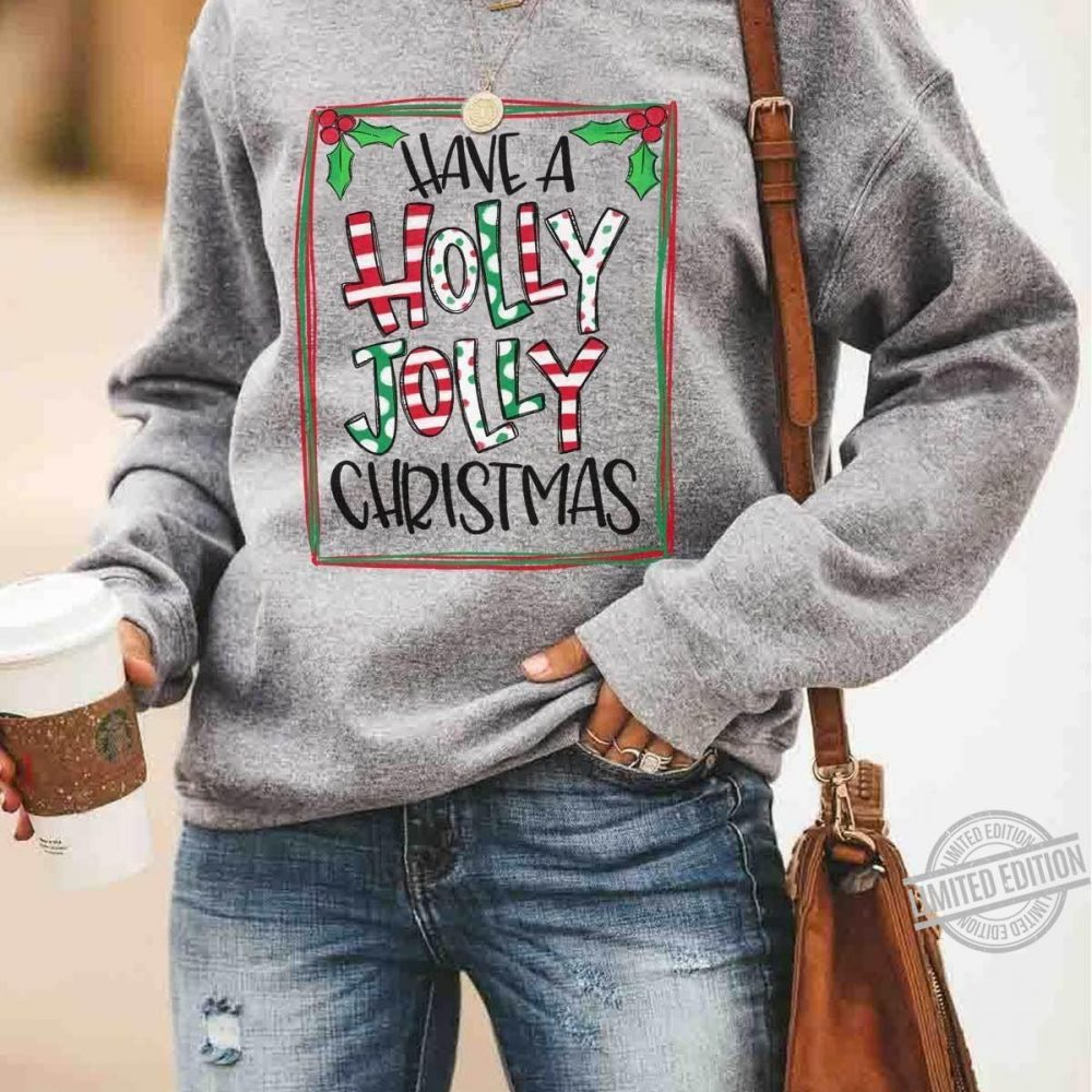 Have A Holly Jolly Christmas Shirt