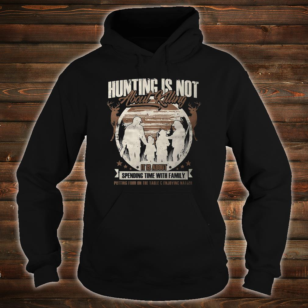 Hunting is not about killing it is about spending time with family shirt hoodie