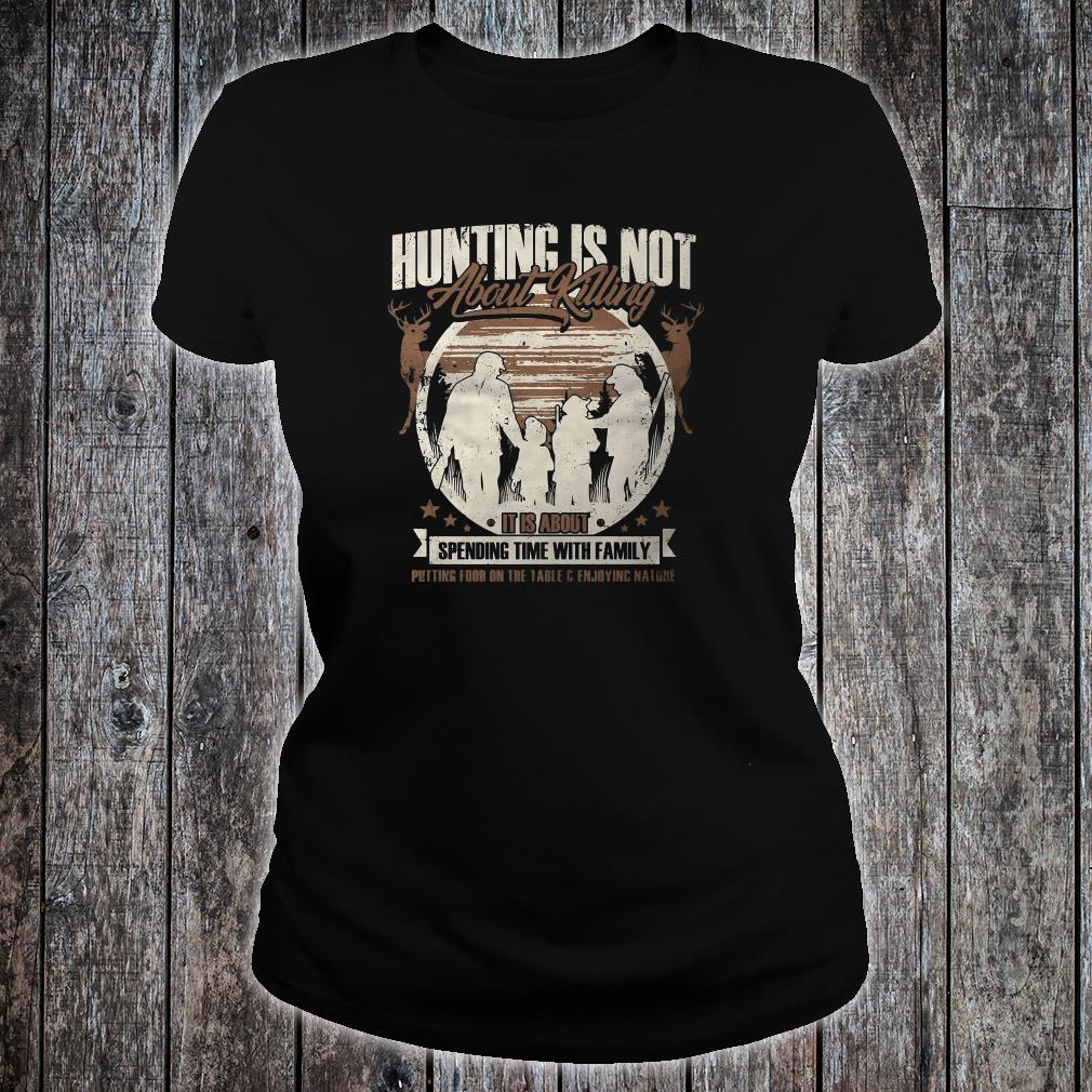 Hunting is not about killing it is about spending time with family shirt ladies tee