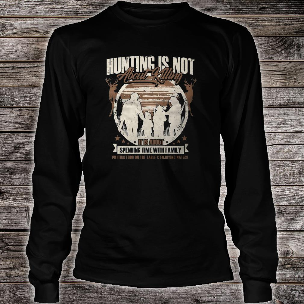 Hunting is not about killing it is about spending time with family shirt Long sleeved