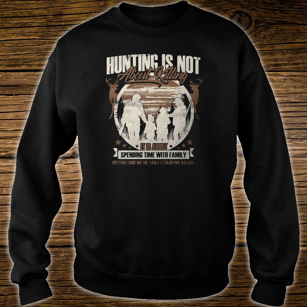 Hunting is not about killing it is about spending time with family shirt sweater