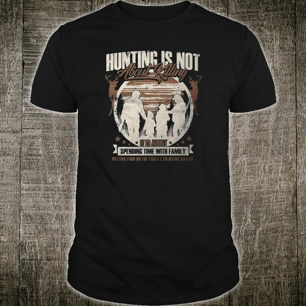 Hunting is not about killing it is about spending time with family shirt
