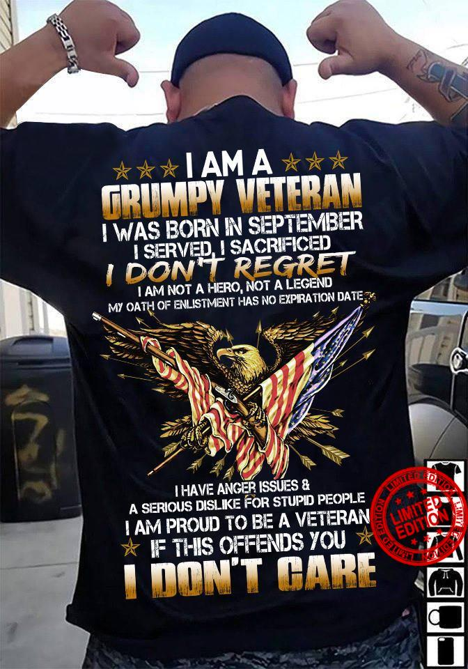 I Am A Grumpy Veteran I Was Born In September I Don't Regret If This Offends You I Don't Care Shirt
