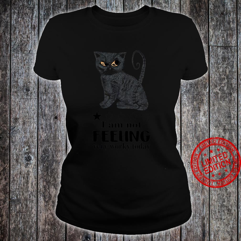 I Am Not Feeling Very Worky Today Shirt ladies tee