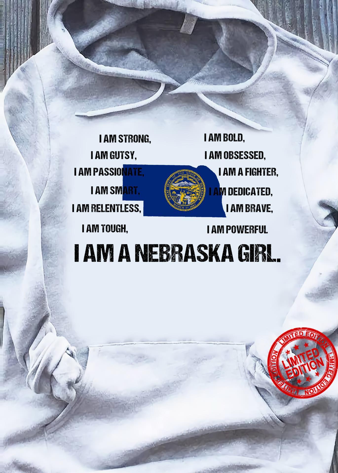 I Am Strong I Am Gutsy I Am Passionate I Am Smart I Am Relentless I Am Tough I Am Bold I Am A Fighter I Am Dedicated I Am Brave I Am Powerful I Am A Nebraska Girl Shirt