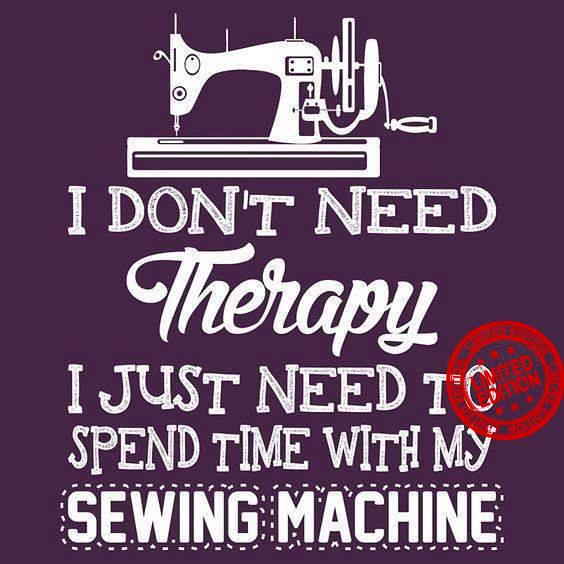 I Don't Need Therapy I Just Need To Spend Time With My Sewing Machine Shirt