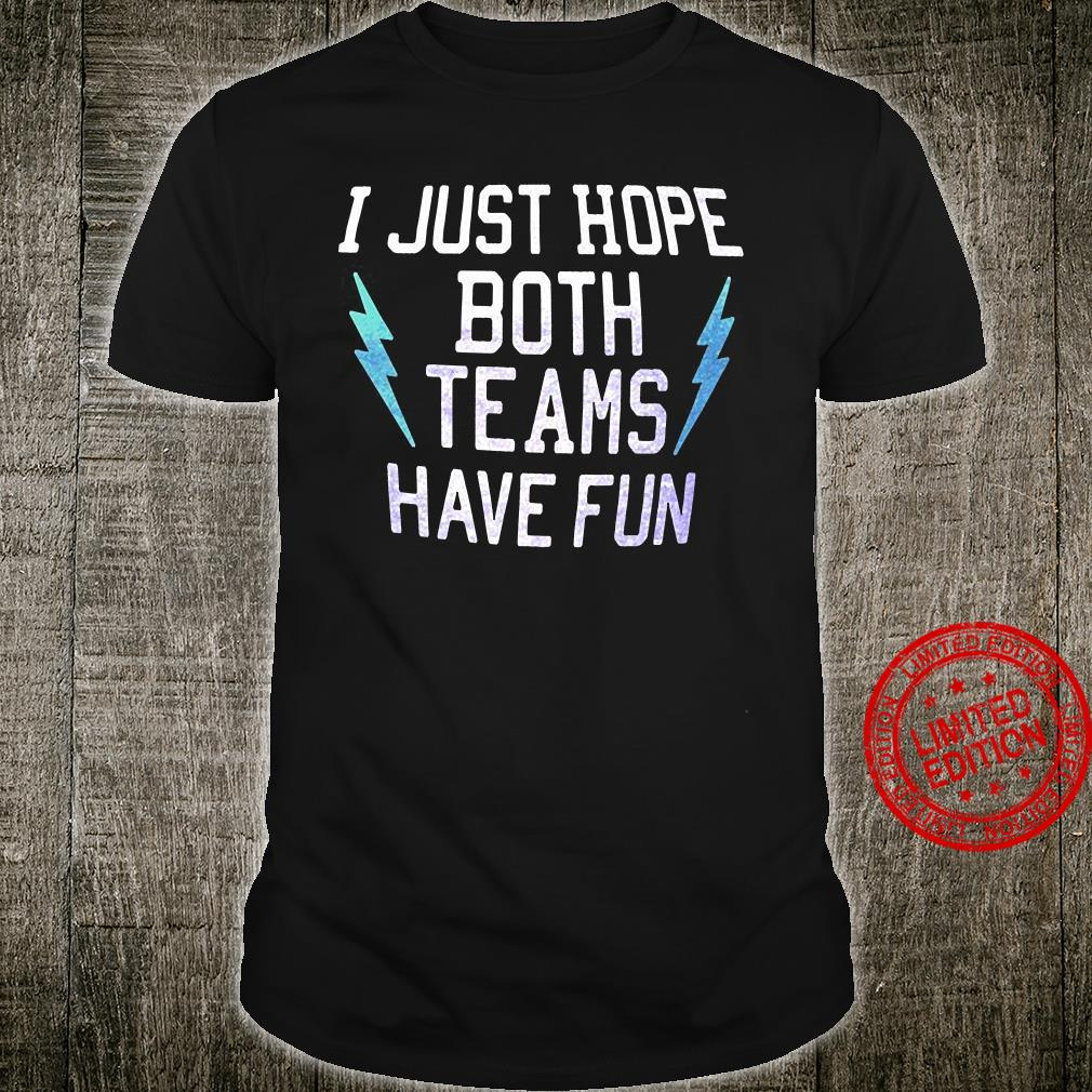 I Just Hope Both Teams Have Fun Shirt unisex