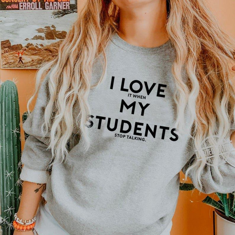 I Love It When My Students Stop Talking Shirt