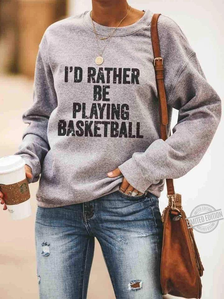 I'd Rather Be Playing Basketball Shirt