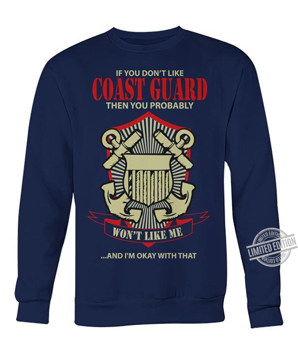 If You Don't Like Coast Guard Then You Probably Won't Like Me And I'm Okay That Shirt