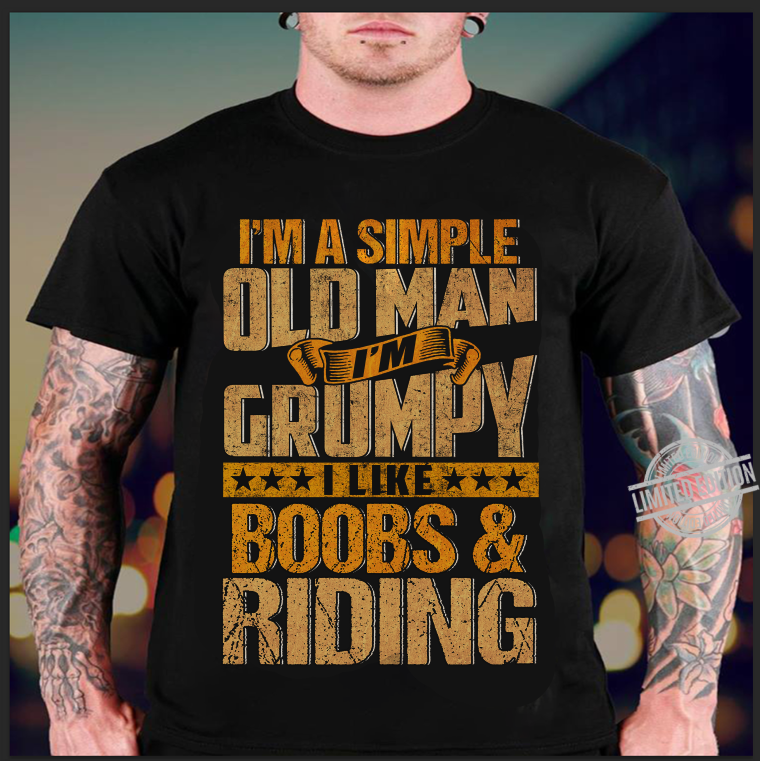 I'm A Simple Old Man I'm Grumpy I Like Boobs & RidingShirt