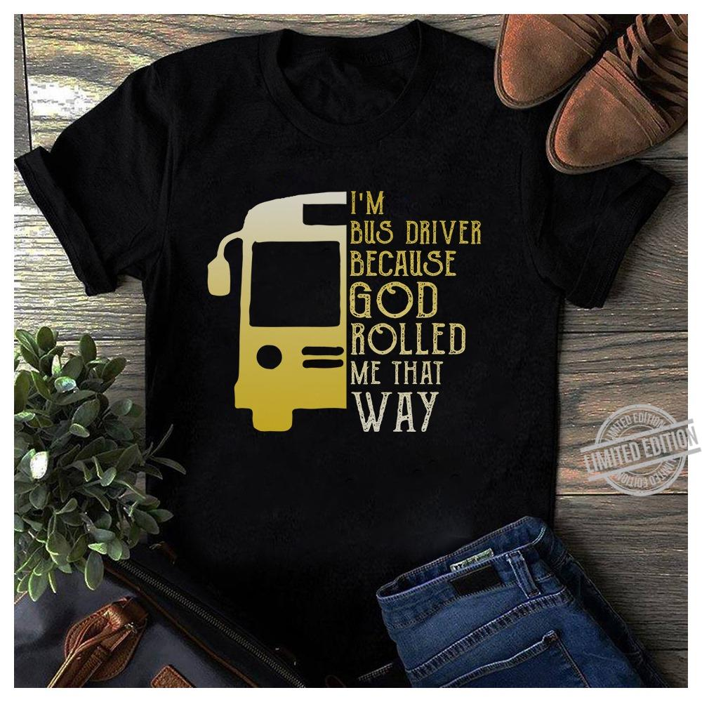 I'm Bus Driver Because God Rolled My That Way Shirt