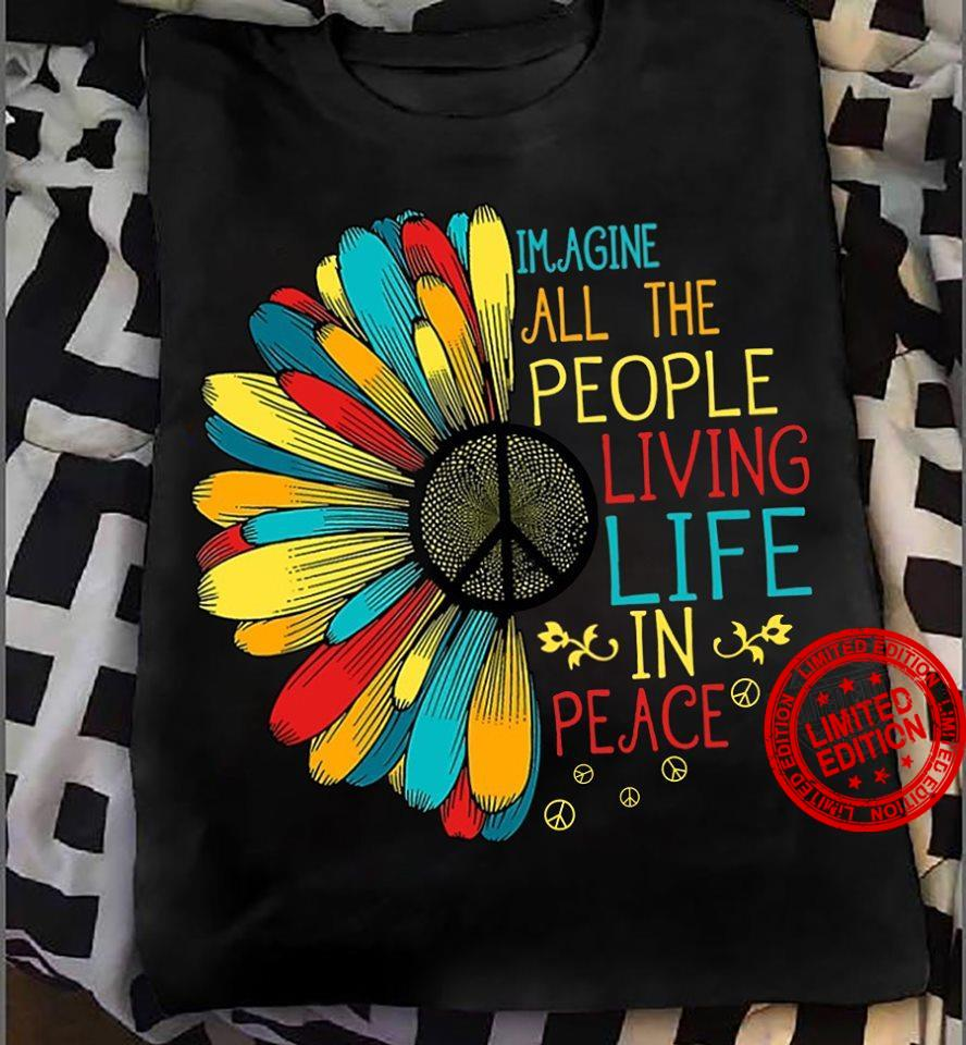 Imagine All The People Of Living Life In Peace Shirt