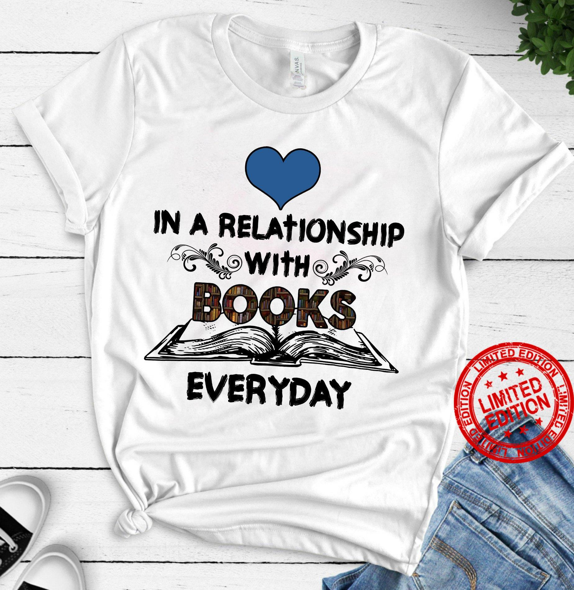 In A Relationship With Books Everyday Shirt