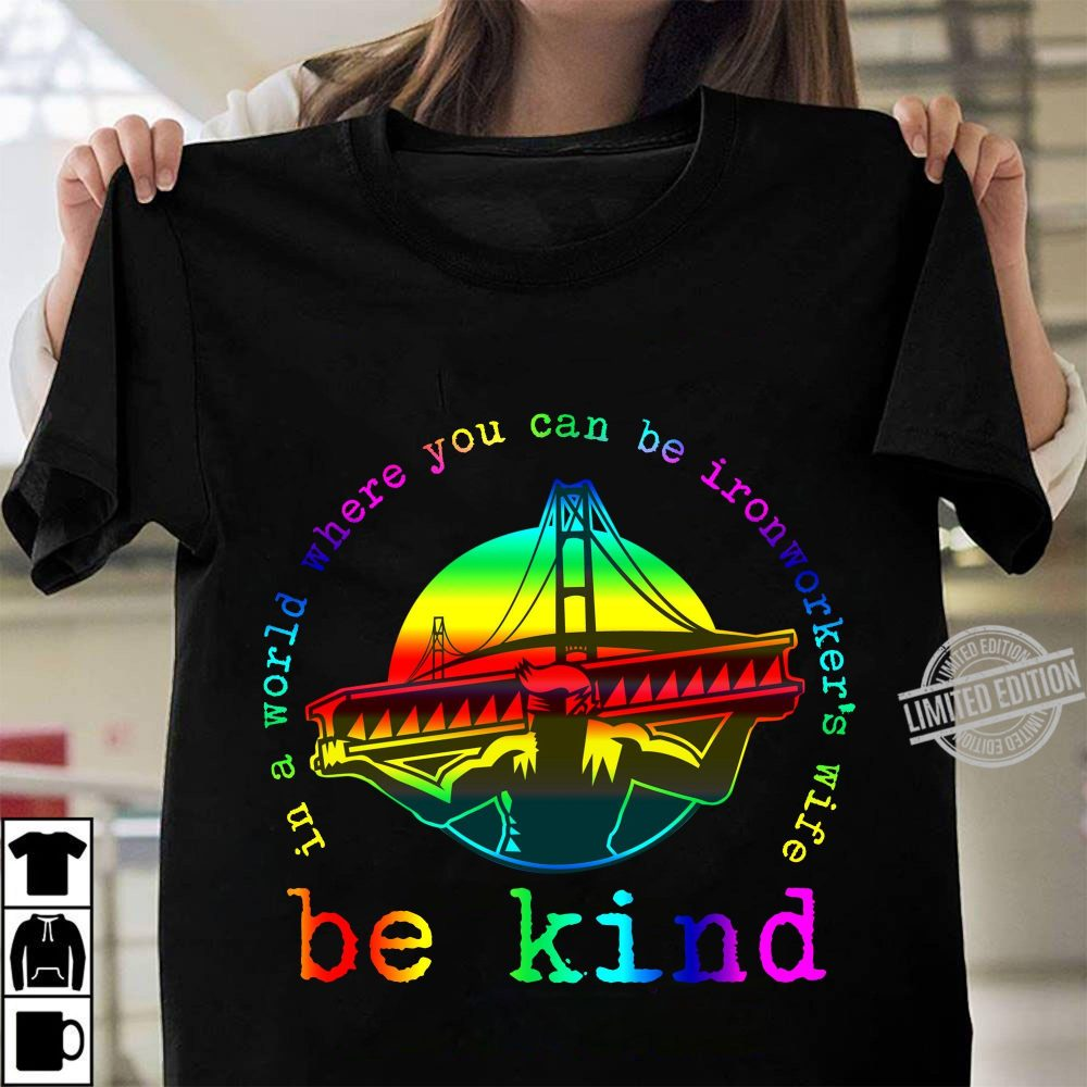 In A World Where You Can Ironworker's Wife Be Kind Shirt