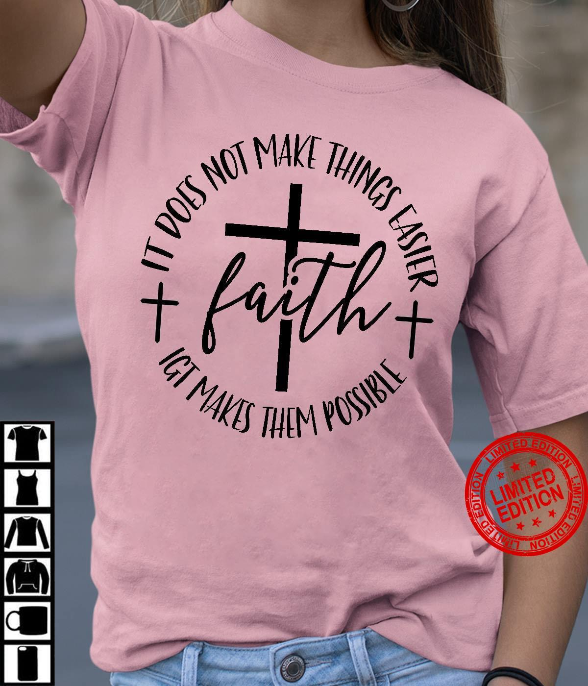 It Does Not Make Things Easier Faith Igt Makes Them Possible Shirt