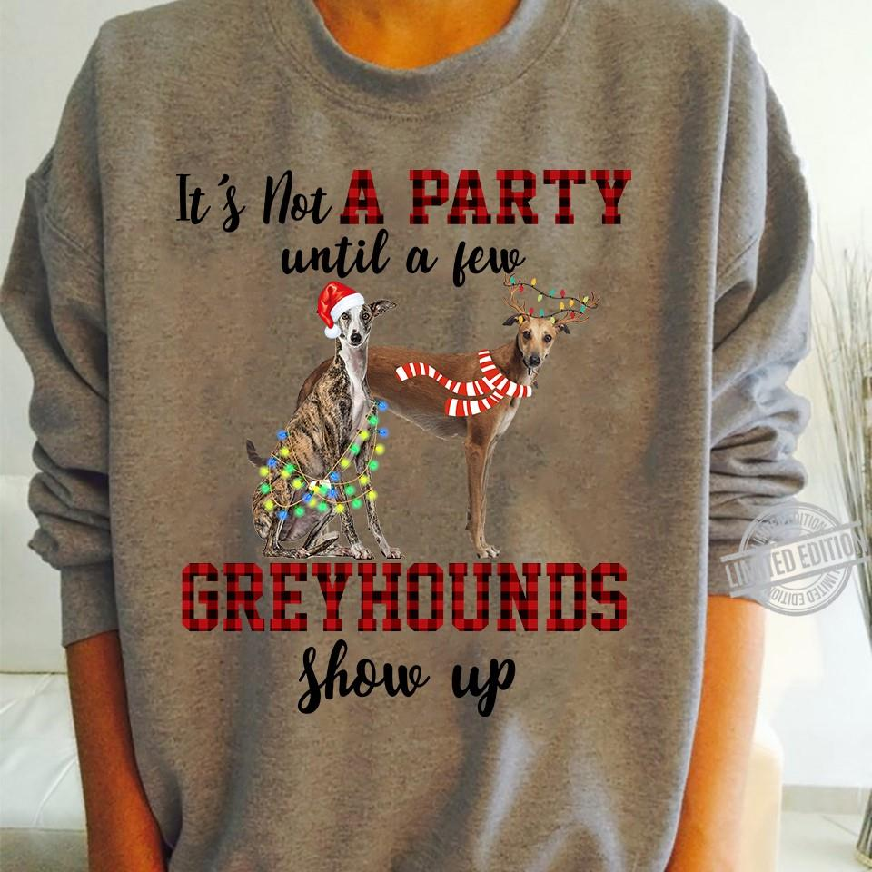 It's Not A Party Until A Few Greyhounds Show Up Shirt