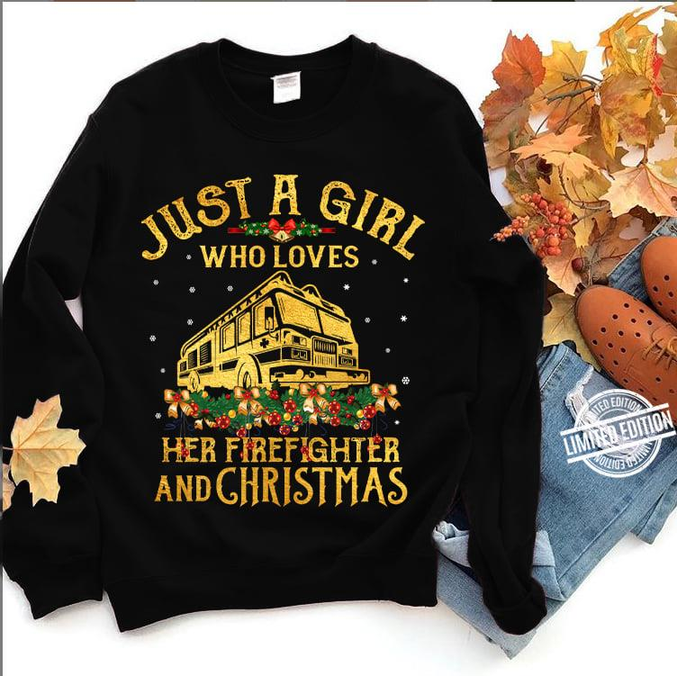 Just a Girl Who Loves Her Firefighter And Christmas Shirt