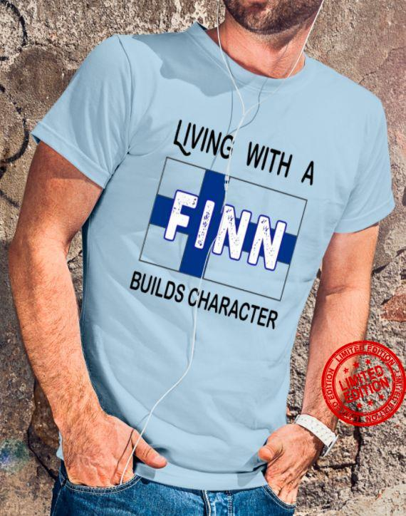 Living With A Finn Builds Character Shirt