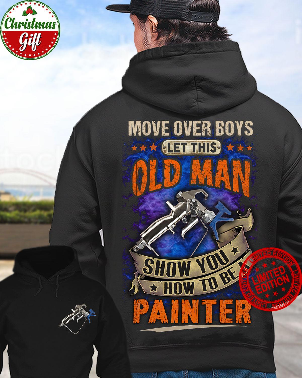 Move Over Boys Let This Old Man Show You How To Be A Painter Shirt