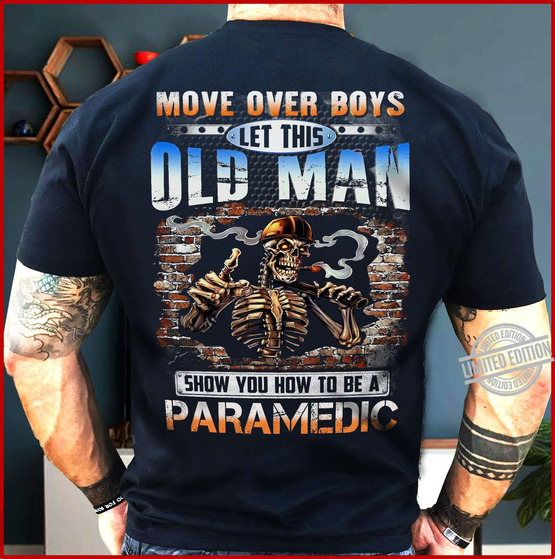Move Over Boys Let This Old Man Show You How To Be A Paramedic Shirt