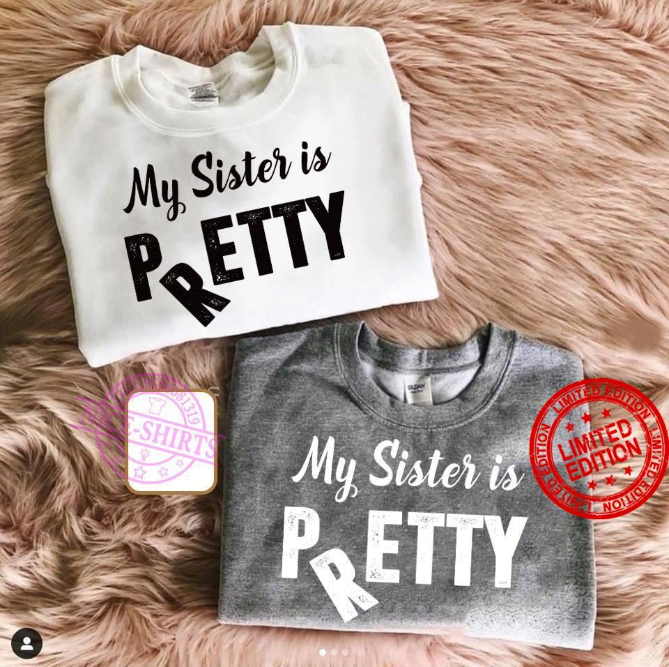 My Sister Is Pretty Shirt