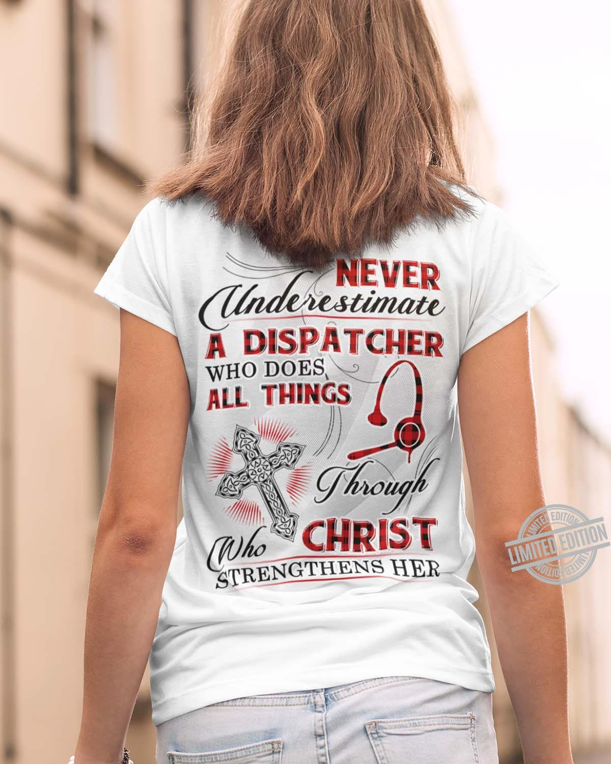 Never Underestimate A Dispatcher Who Does All Things Through Who Christ Strengthens Her Shirt