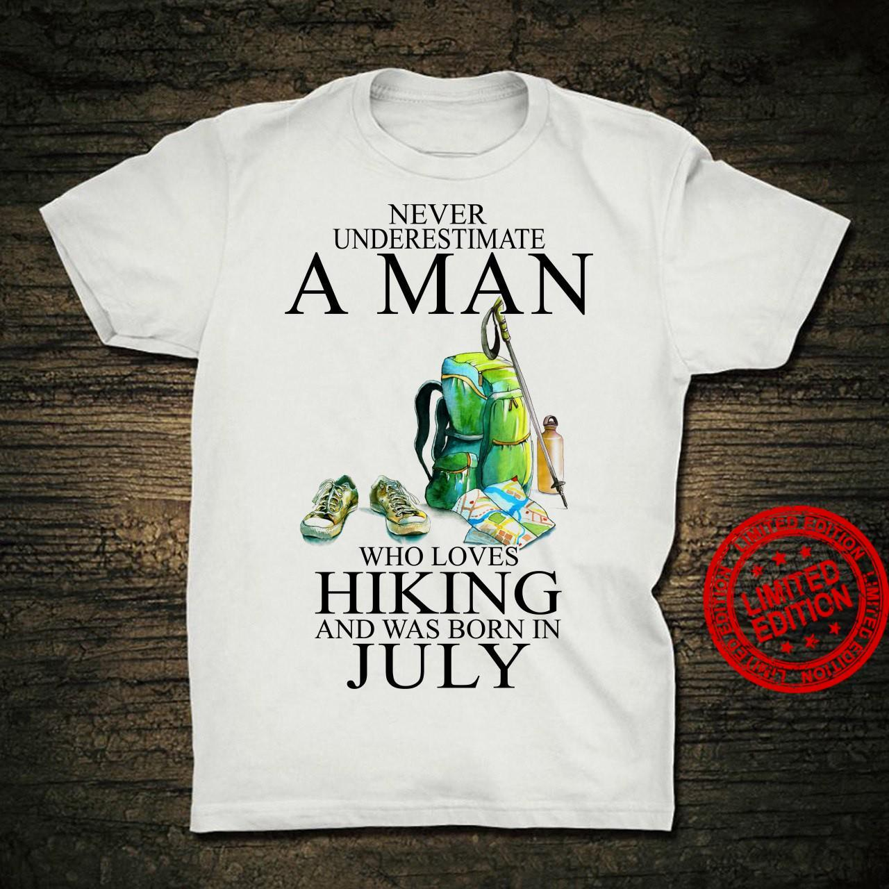 Never Underestimate A Man Who Loves Hiking And Was Born In July Shirt
