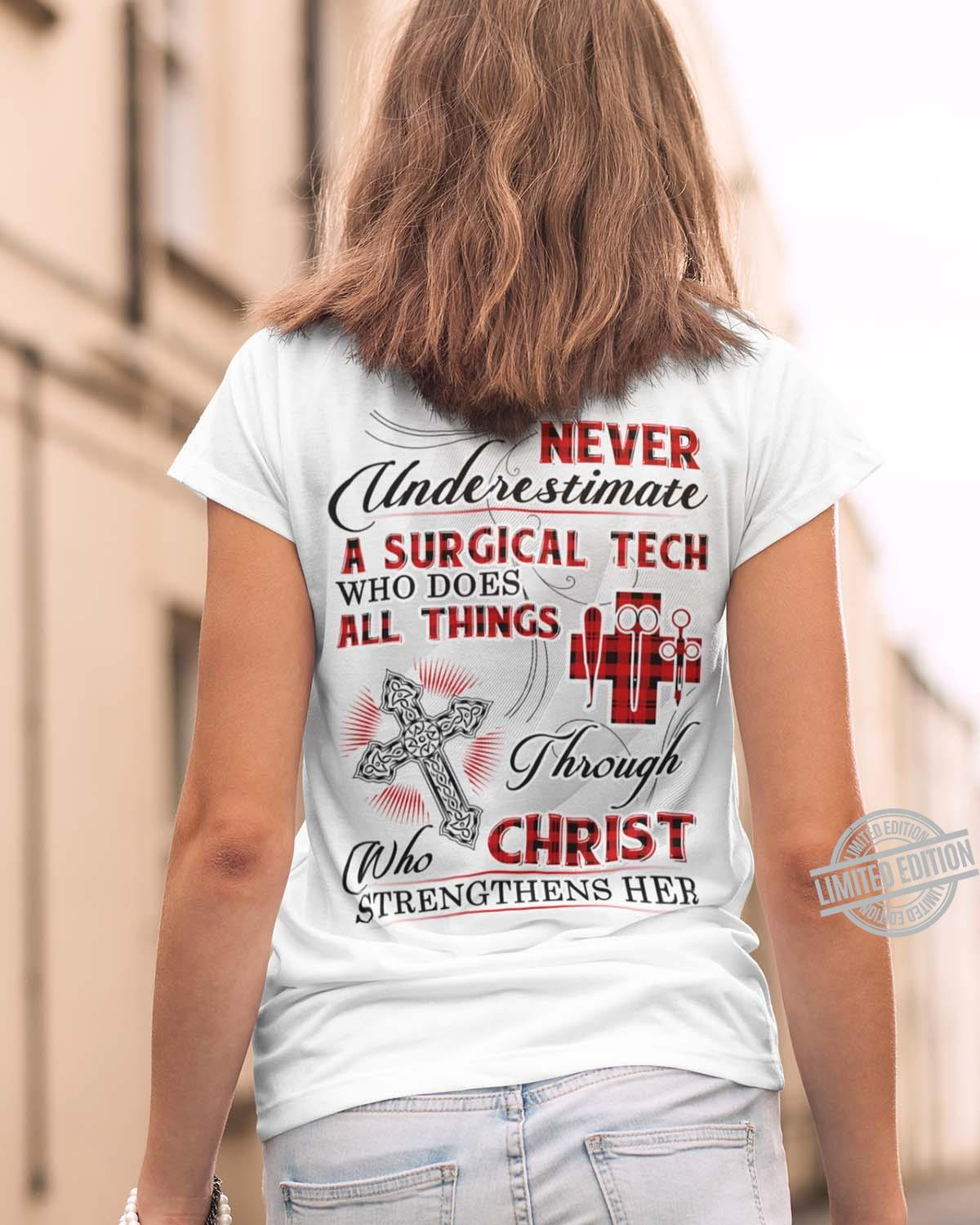 Never Underestimate A Surgical Tech Who Does All Things Through Who Christ Strengthens Her Shirt