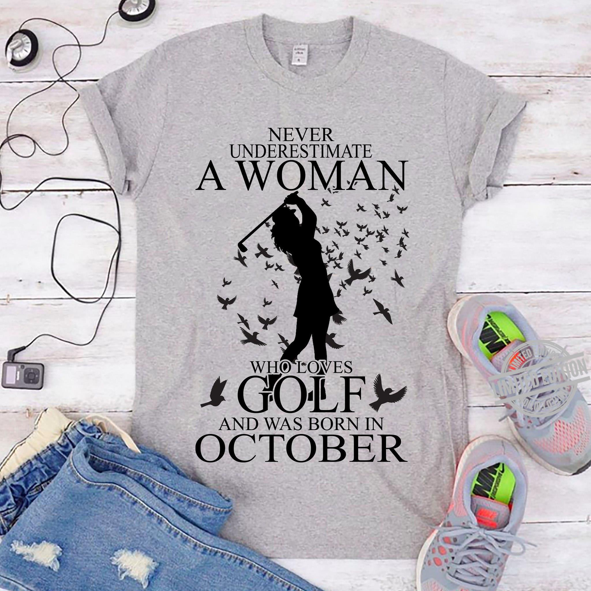 Never Underestimate A Woman Who Loves Golf And Was Born In October Shirt