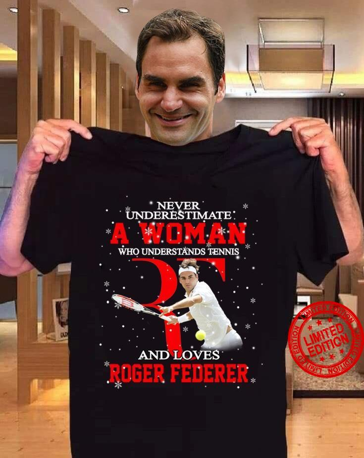 Never Underestimate A Woman Who Understands Tennis And Loves Roger Federer Shirt