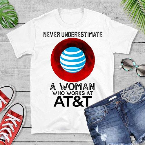 Never Underestimate A Woman Who Works At AT T Shirt