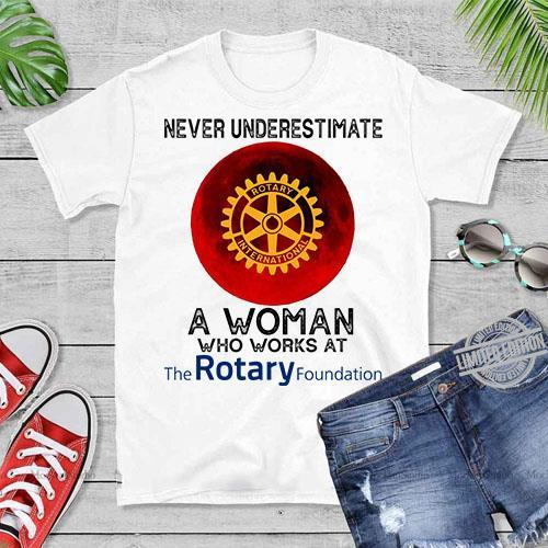 Never Underestimate A Woman Who Works At The Rotary Foundation Shirt