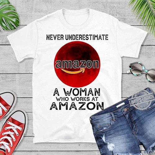 Never Underestimate Amazon A Woman Who Works At Amazon Shirt